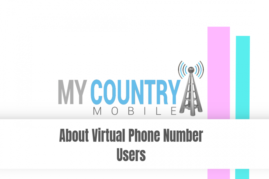 About Virtual Phone Number Users - My Country Mobile
