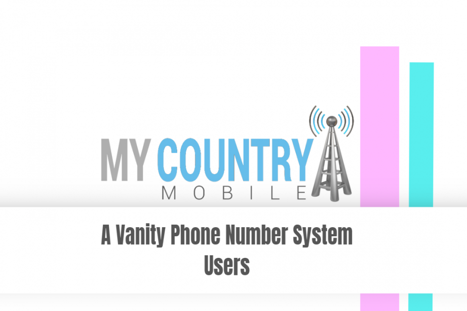 A Vanity Phone Number System Users - My Country Mobile