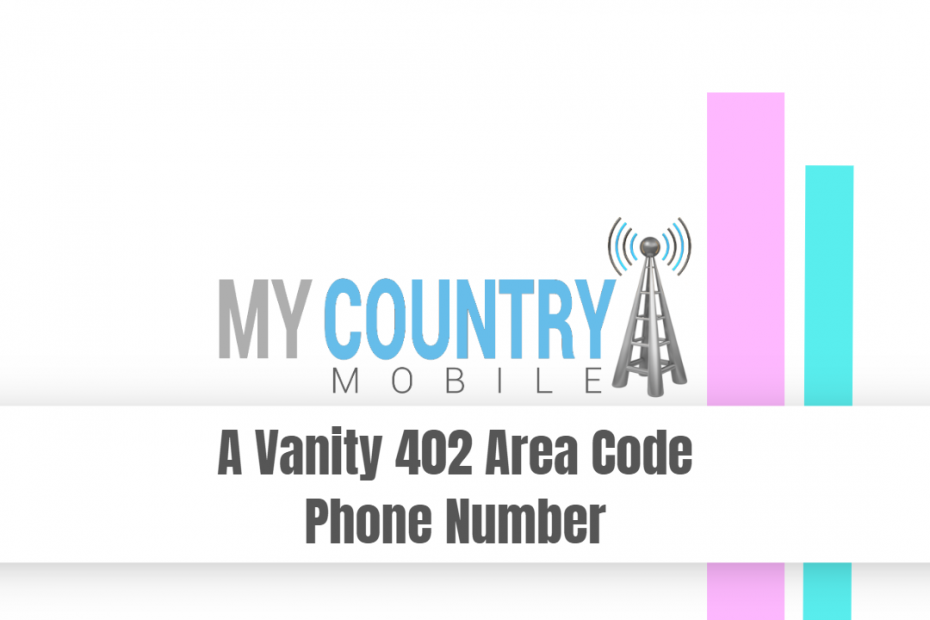 A Vanity 402 Area Code Phone Number - My Country Mobile
