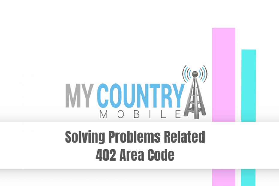 Solving Problems Related 402 Area Code - My Country Mobile