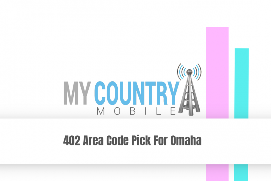 402 Area Code Pick For Omaha - My Country Mobile