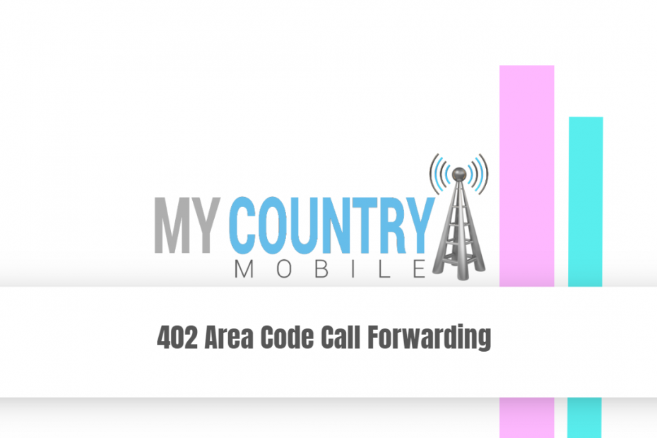 402 Area Code Call Forwarding - My Country Mobile