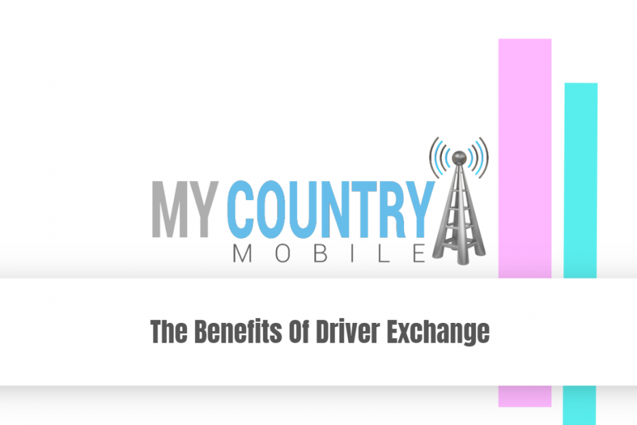 The Benefits of Driver Exchange - My Country Mobile