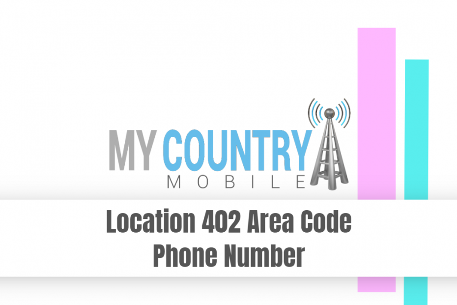 Location 402 Area Code Phone Number - My Country Mobile