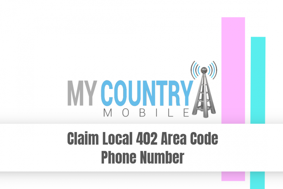 Claim Local 402 Area Code Phone Number - My Country Mobile
