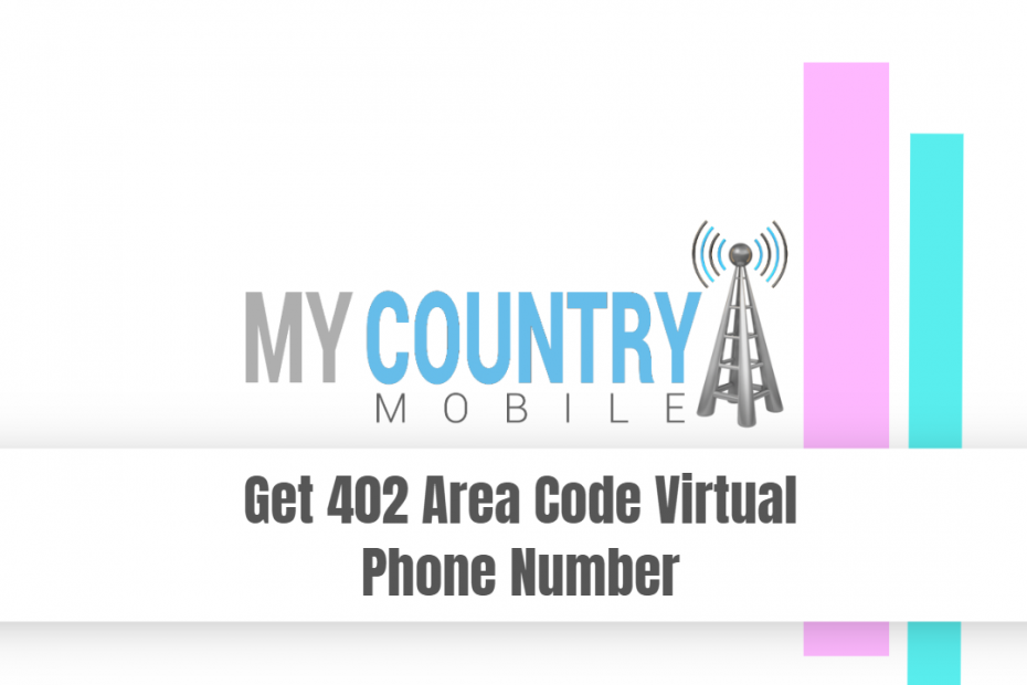 Get 402 Area Code Virtual Phone Number - My Country Mobile