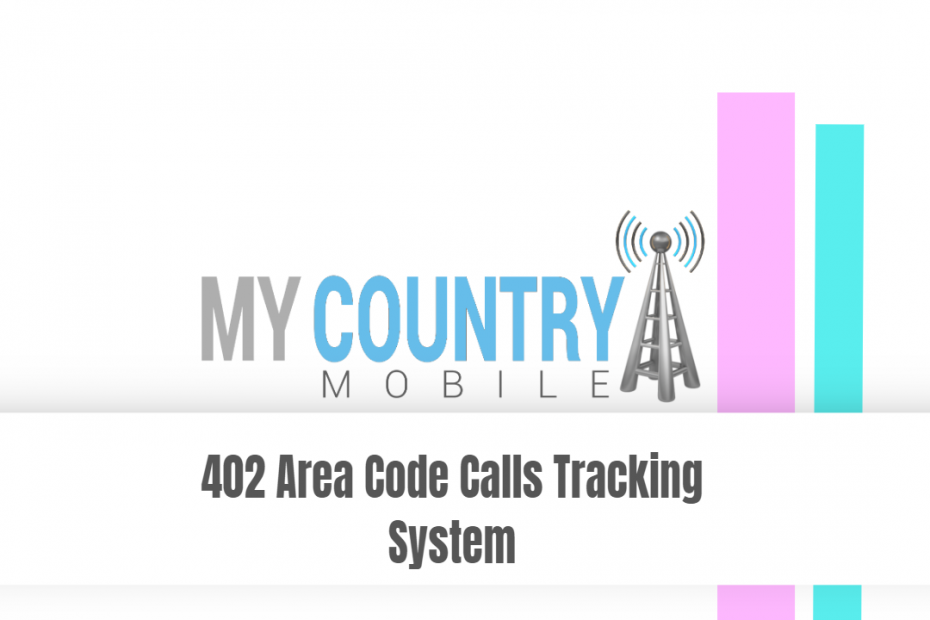 402 Area Code Calls Tracking System - My Country Mobile