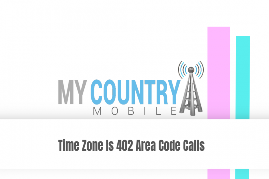 Time Zone Is 402 Area Code Calls - My Country Mobile